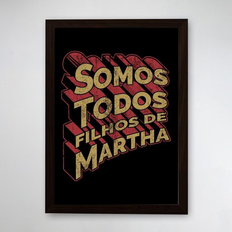 PÔSTER COM MOLDURA - FILHOS DE MARTHA