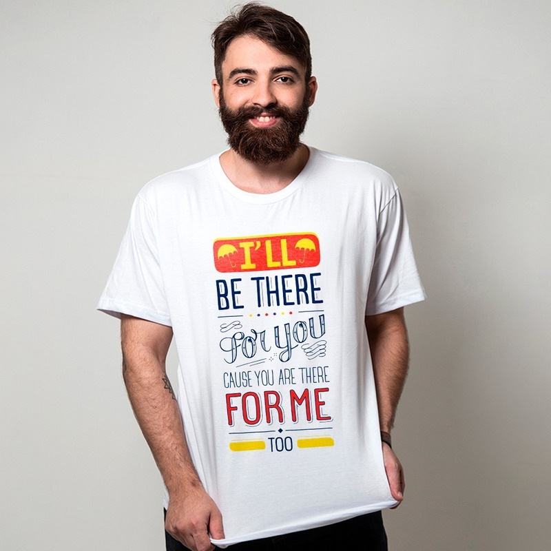 CAMISETA BRANCA - I'LL BE THERE FOR YOU
