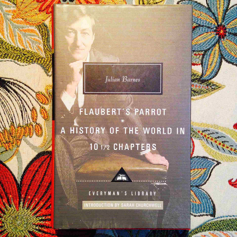 Julian Barnes.  FLAUBERT'S PARROT * A HISTORY OF THE WORLD IN 10 1/2 CHAPTERS.