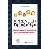Aprender diferente. Como tener un salon de clase integrado donde todos participen y aprenden. Escobedo