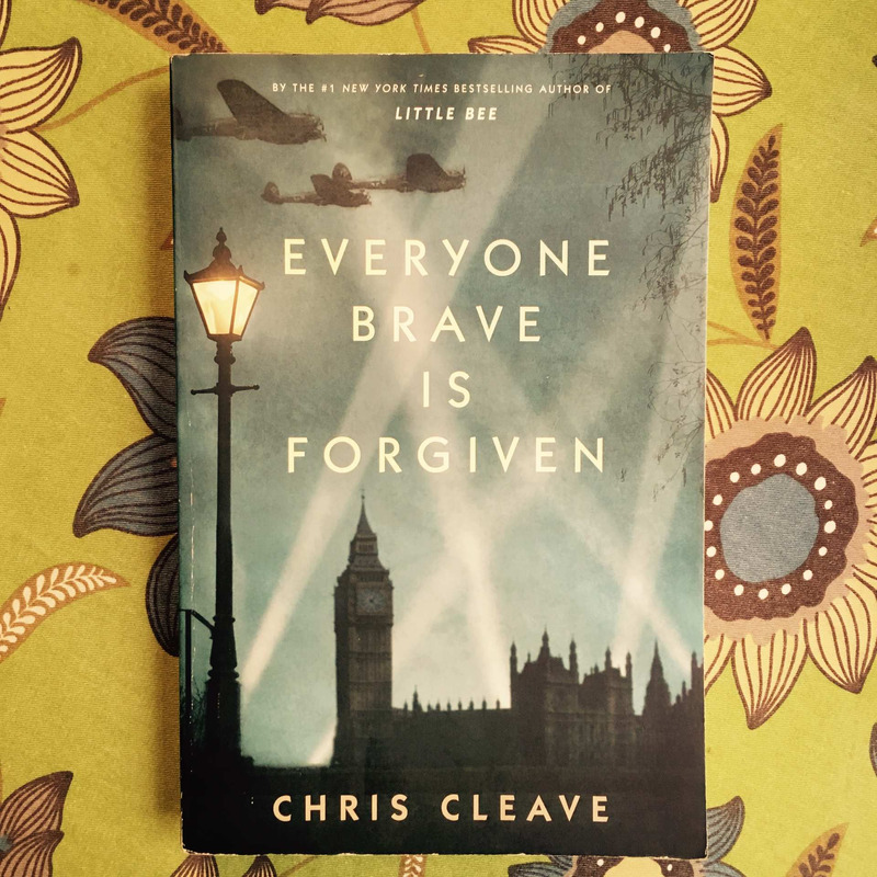 Chris Cleave. EVERYONE BRAVE IS FORGIVEN.