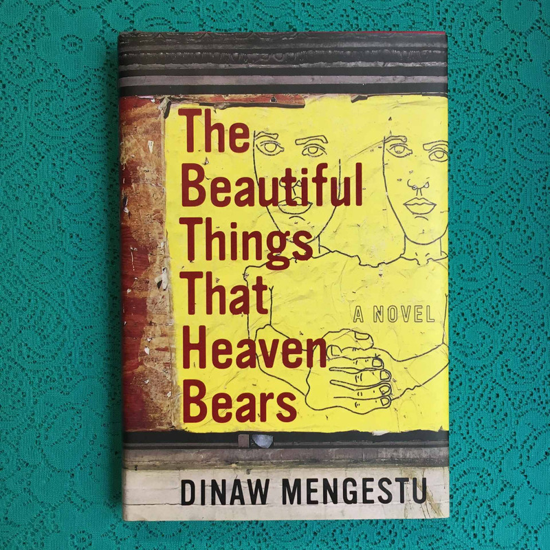 Dinaw Mengestu. THE THINGS THAT HEAVEN BEARS.