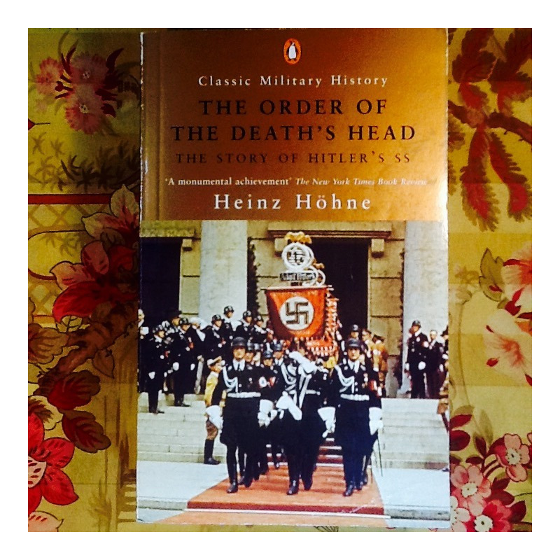 Heinz Höhne.  THE ORDER OF THE DEATH'S HEAD: THE STORY OF HITLER'S SS.