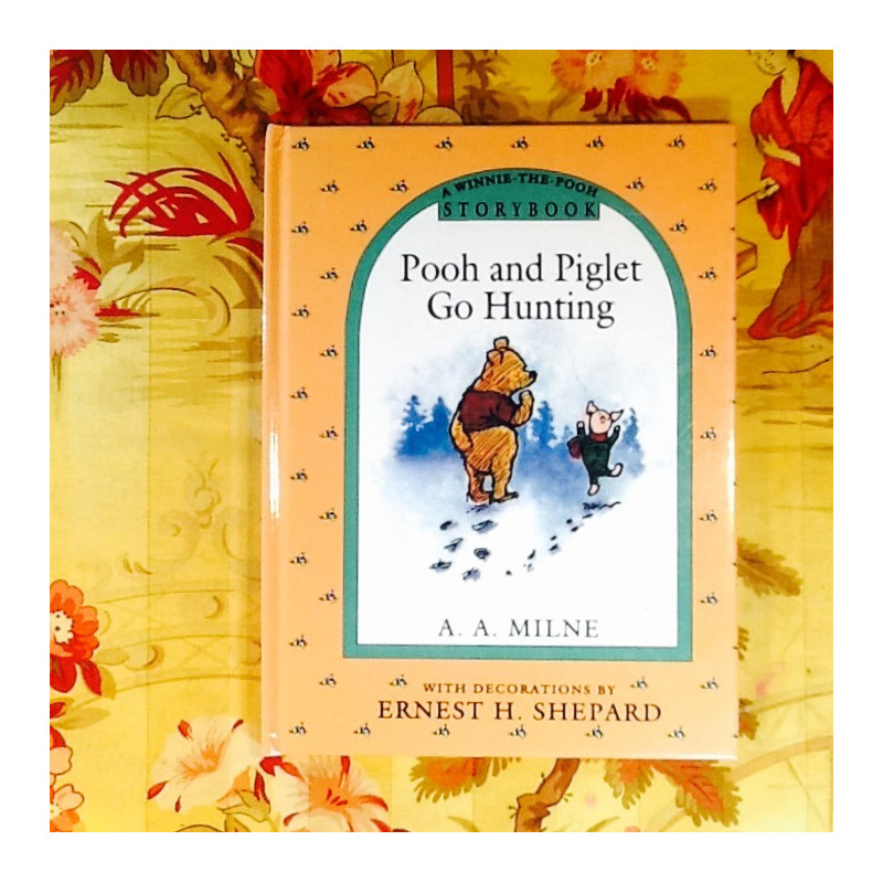 A.A. Milne.  POOH AND PIGLET GO HUNTING.