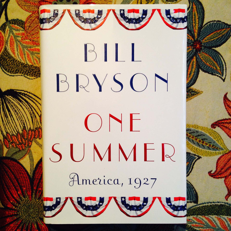 Bill Bryson.  ONE SUMMER: AMERICA, 1927.