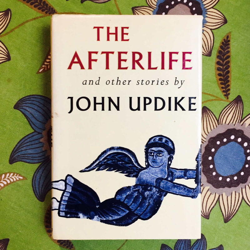 John Updike. THE AFTERLIFE AND OTHER STORIES.