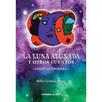 La luna alunada y otros cuentos. Poesías y cuentos