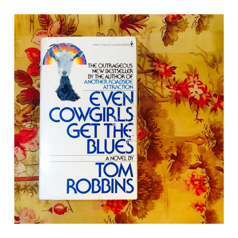 Tom Robbins.  EVEN COWGIRLS GET THE BLUES.