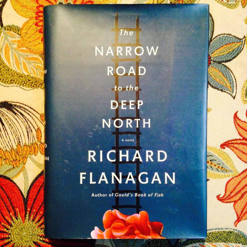 Richard Flanagan.  THE NARROW ROAD TO THE DEEP NORTH.