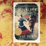 Lily Tuck.  THE NEWS FROM PARAGUAY.