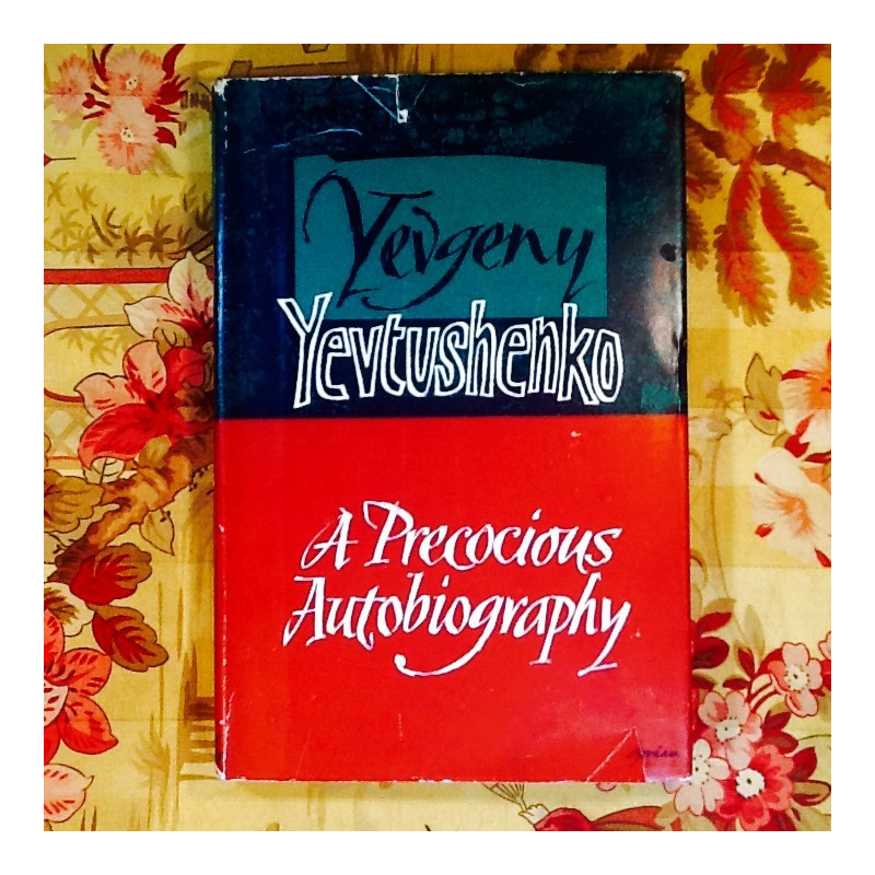 Yevgeny Yevtushenko.  A PRECOCIOUS AUTOBIOGRAPHY.