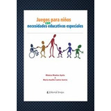 Juegos para niños con necesidades educativas especiales. Montes Ayala, Monica Castor