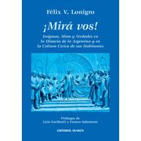 ¡Mirá vos! Enigmas, mitos y verdades en la historia de la Argentina y en la Cultura Cívica de sus habitantes