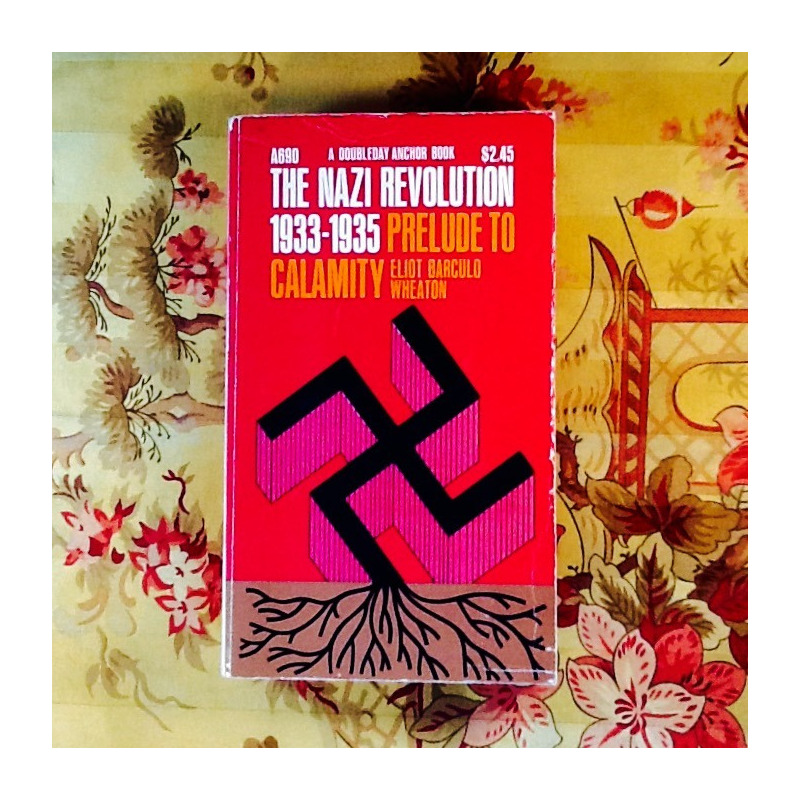 Eliot Barculo Wheaton.  THE NAZI REVOLUTION 1933-1935: PRELUDE TO CALAMITY.
