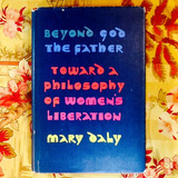 Mary Daly.  BEYOND GOD THE FATHER:  TOWARD A PHILOSOPHY OF WOMEN'S LIBERATION.