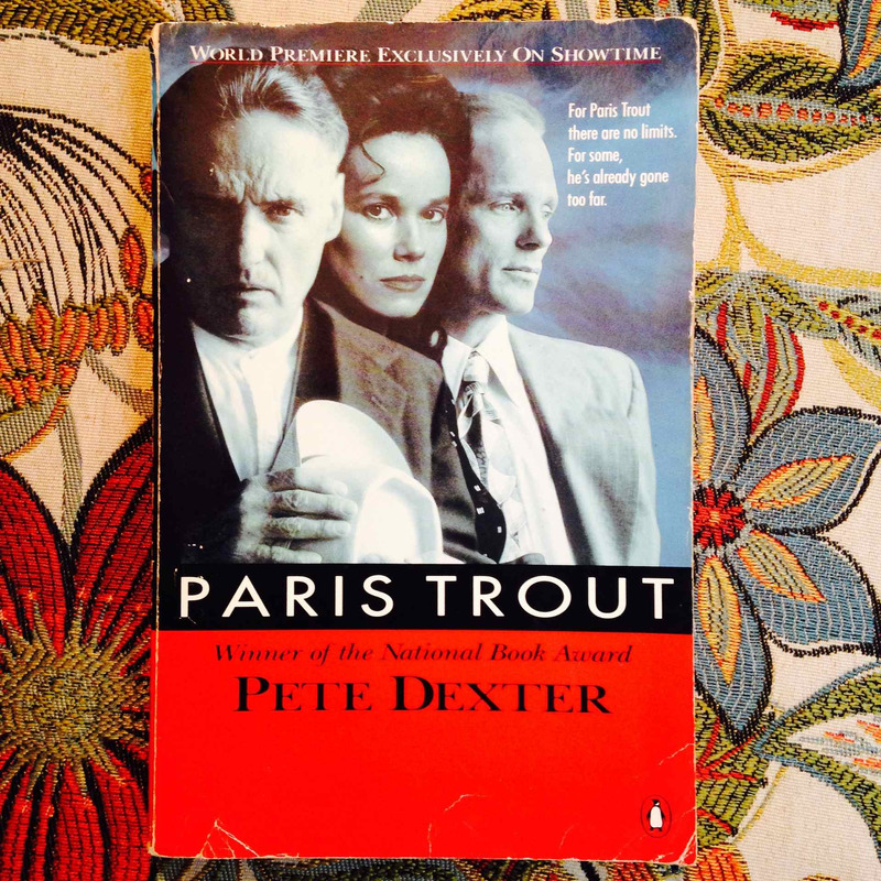 Pete Dexter.  PARIS TROUT.