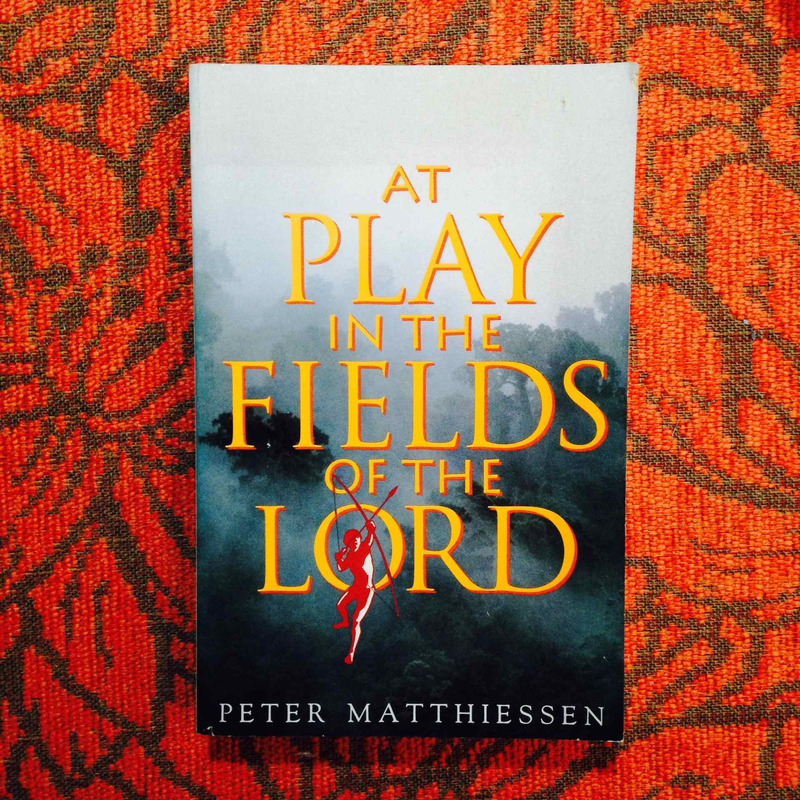 Peter Matthiessen.  AT PLAY IN THE FIELDS OF THE LORD.