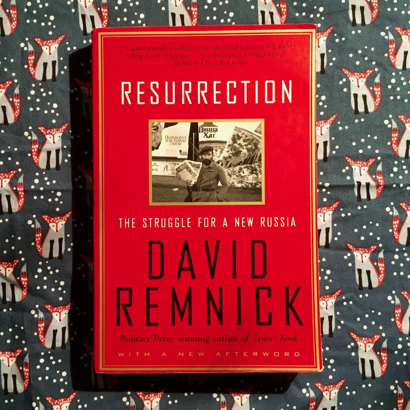 David Remnick.  RESURRECTION: THE STRUGGLE FOR A NEW RUSSIA.