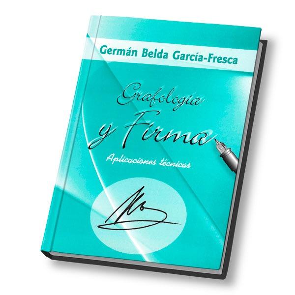 Grafologia y firma aplicaciones tecnicas. German Belda Ga...
