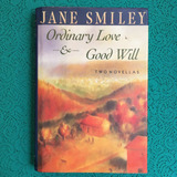 Jane Smiley. ORDINARY LOVE & GOOD WILL.