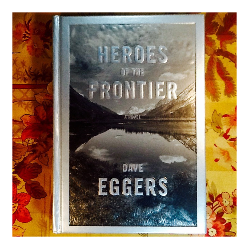Dave Eggers.  HEROES OF THE FRONTIER.