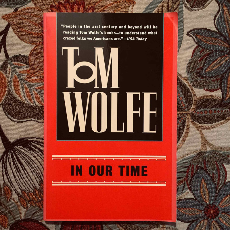 Tom Wolfe. IN OUR TIME.